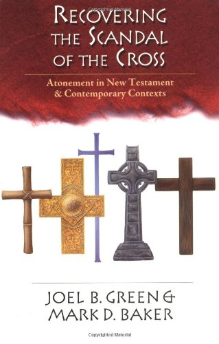 Recovering the Scandal of the Cross: Atonement in New Testament & Contemporary Contexts