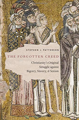 The Forgotten Creed: Christianity's Original Struggle Against Bigotry, Slavery, and Sexism